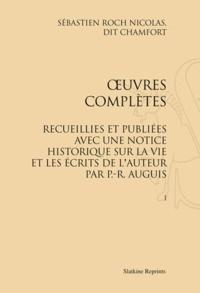 Sébastien-Roch-Nicolas de Chamfort - Oeuvres complètes recueillies et publiées avec une notice historique sur la vie et les écrits de l'auteur par P-R Auguis.