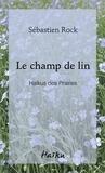 Sébastien Rock - Le champ de lin - Haïkus des Prairies.