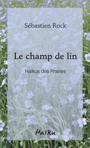 Le champ de lin. Haïkus des Prairies