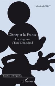 Sébastien Roffat - Disney et la France - Les vingt ans d'Euro Disneyland.