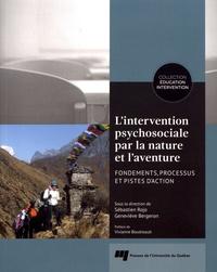 Sébastien Rojo et Geneviève Bergeron - L'intervention psychosociale par la nature et l'aventure - Fondements, processus et pistes d'action.