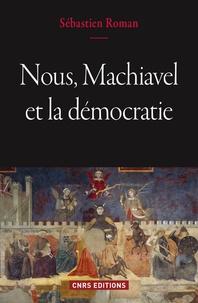 Nous, Machiavel et la démocratie - Sébastien Roman |