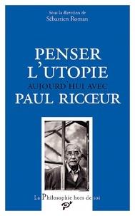 Sébastien Roman - Penser l'utopie aujourd'hui avec Paul Ricoeur.