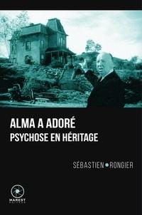 Sébastien Rongier - Alma a adoré - Psychose en héritage.