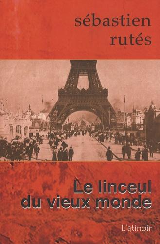 Sébastien Rutés - Le linceul du vieux monde.