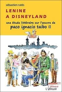 Sébastien Rutés - Lenine à Disneyland - Une étude littéraire sur l'oeuvre de Paco Ignacio Taibo II.