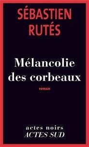 Sébastien Rutés - Mélancolie des corbeaux.