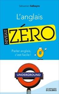 Sébastien Salbayre - L'anglais, Niveau zéro - Parler anglais, c'est facile !.
