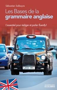 Sébastien Salbayre - Les bases de la grammaire anglaise - L'essentiel pour parler et rédiger fluently !.