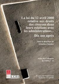 Sébastien Saunier - Loi du 12 avril 2000 relative aux droits des citoyens dans leurs relations avec les administrations... - Dix ans après.