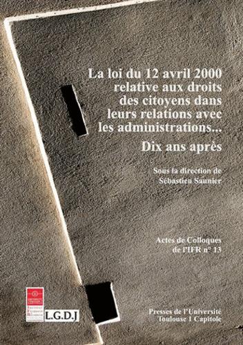 Loi du 12 avril 2000 relative aux droits des citoyens dans leurs relations avec les administrations.... Dix ans après