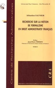 Sébastien Saunier - Recherche sur la notion de formalisme en droit administratif français Tome 1 et 2.