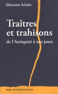 Sébastien Schehr - Traîtres et trahisons de l'Antiquité à nos jours.