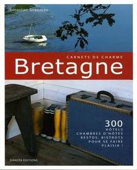 Sébastien Siraudeau - Bretagne - 300 Hôtels, chambres d'hôtes, restos, bistrots pour se faire plaisir !.