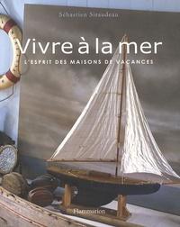 Sébastien Siraudeau - Vivre à la mer - L'esprit des maisons de vacances.