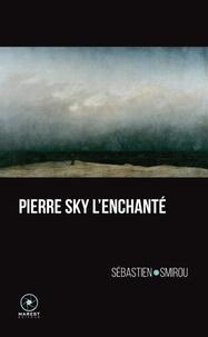 Sébastien Smirou - Pierre Sky l'enchanté.