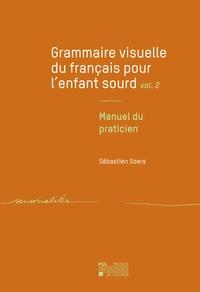 Sébastien Soers - Grammaire visuelle du français pour l'enfant sourd - Tome 2, Manuel du praticien.