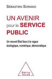Sébastien Soriano - Un avenir pour le service public - Un nouvel Etat face à la vague écologique, numérique, démocratique.