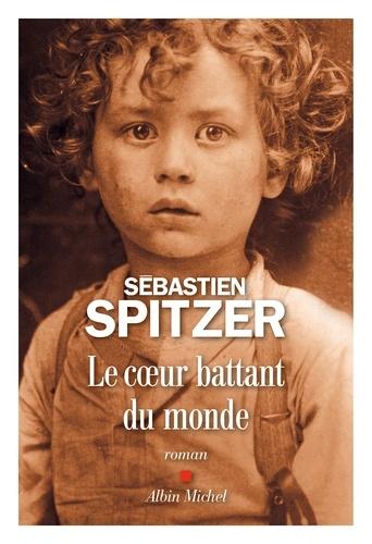 Sébastien Spitzer - Le Coeur battant du monde.