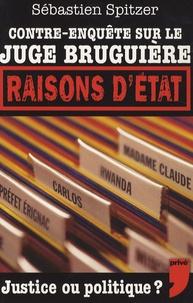 Sébastien Spitzer - Raison d'Etat - Contre-enquête sur le juge Bruguière.