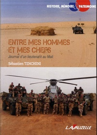 Sébastien Tencheni - Entre mes hommes et mes chefs - Journal d'un lieutenant au Mali.