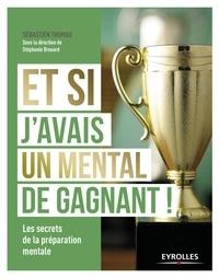 Sébastien Thomas - Et si j'avais un mental de gagnant ! - Les secrets de la préparation mentale.