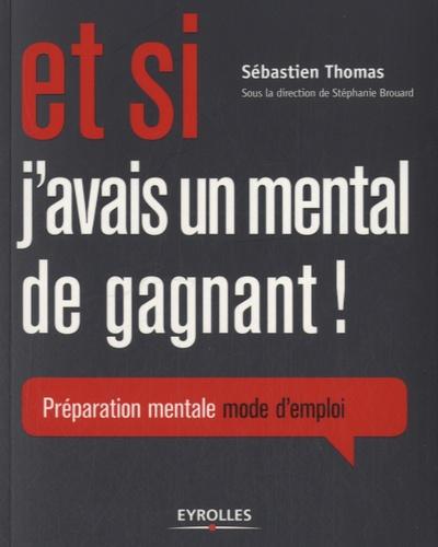 Sébastien Thomas - Et si j'avais un mental de gagnant ! - Préparation mentale mode d'emploi.