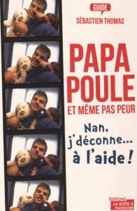 Sébastien Thomas - Papa poule et même pas peur - Nan, j'déconne... à l'aide !.