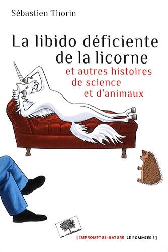 Sébastien Thorin - La libido déficiente de la licorne - Et autres histoires de science et d'animaux.