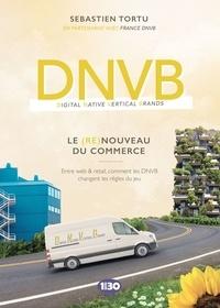 Sébastien Tortu - DNVB : le (re)nouveau du commerce - Entre web & retail, comment les DNVB changent les règles du jeu.