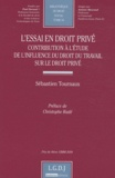Sébastien Tournaux - L'essai en droit privé - Contribution à l'étude de l'influence du droit du travail sur le droit privé.