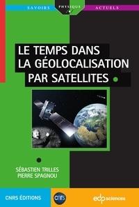 Sébastien Trilles et Pierre Spagnou - Le temps dans la géolocalisation par satellites.