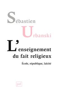 L'enseignement du fait religieux- Ecole, république, laïcité - Sébastien Urbanski |
