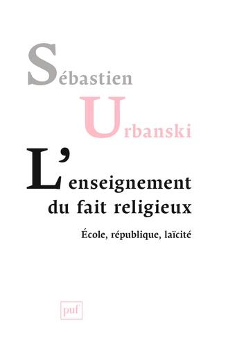 Sébastien Urbanski - L'enseignement du fait religieux - Ecole, république, laïcité.
