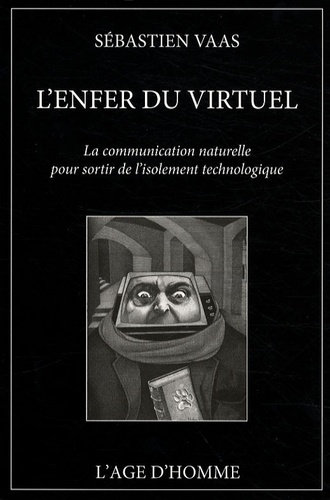 Sébastien Vaas - L'enfer du virtuel - La communication naturelle pour sortir de l'isolement technologique.