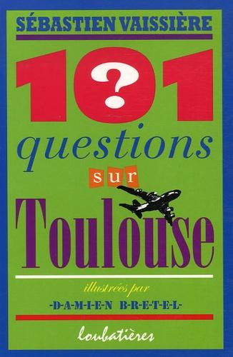 Sébastien Vaissière - 101 questions sur Toulouse.