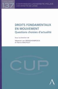 Sébastien Van Drooghenbroeck et Patrick Wautelet - Droits fondamentaux en mouvement - Questions choisies d'actualité.