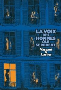 Sébastien Vassant et Gilles Larher - La voix des hommes qui se mirent.