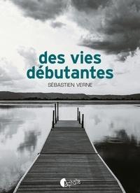 Sébastien Verne - Des vies débutantes.