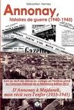 Sébastien Verney - Annonay, histoires de guerre (1940-1945) - Suivi d'Annonay à Majdanek, mon récit vers l'enfer (1933-1945).