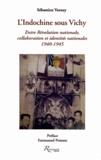 Sébastien Verney - L'Indochine sous Vichy - Entre Révolution nationale, collaboration et identités nationales 1940-1945.