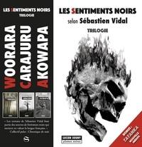 Sébastien Vidal - Les sentiments noirs - 3 volumes : Akowapa ; Carajuru ; Woorara.