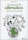 Sébastien Vilnat - Le petit guide des alternatives - L'avenir est entre nos mains.