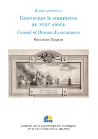 Sébastien Vosgien - Gouverner le commerce au XVIIIe siècle - Conseil et bureau du commerce.