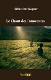 Sébastien Wagner - Le Chant des Innocentes.