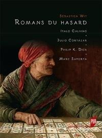 Sébastien Wit - Romans du hasard - Italo Calvino, Julio Cortazar, Philip K. Dick, Marc Saporta.