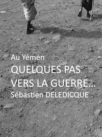 Sebatien Deledicque - Quelques pas vers la guerre... - Au Yémen.