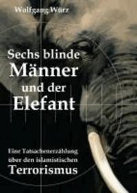 Sechs blinde Männer und der Elefant - Eine Tatsachenerzählung über den islamistischen Terrorismus.