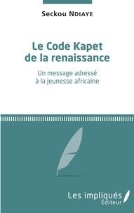 Seckou Ndiaye - Le code Kapet de la renaissance - Un message adressé à la jeunesse africaine.