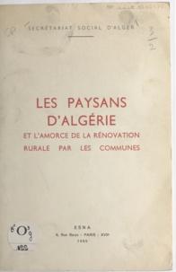 Secrétariat social d'Alger et Moussa Et-Tijani - Les paysans d'Algérie et l'amorce de la rénovation rurale par les communes.